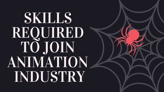 SKILLS REQUIRED TO JOIN ANIMATION INDUSTRY